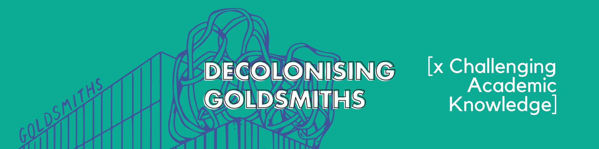 Decolonising Goldsmiths x Challenging Academic Knowledge